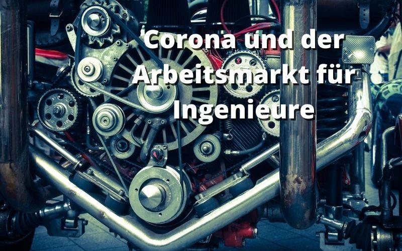 Corona und der Arbeitsmarkt für Ingenieure